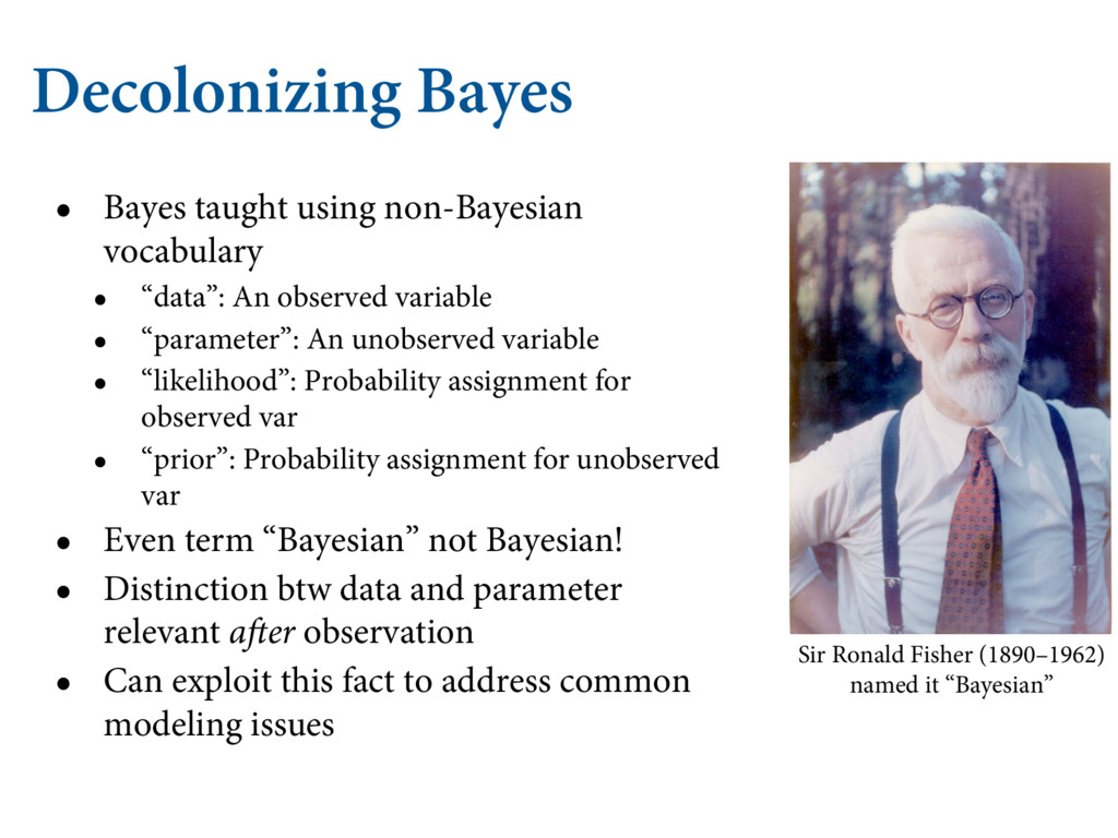 Decolonizing Bayes • Bayes taught using non-Bay...