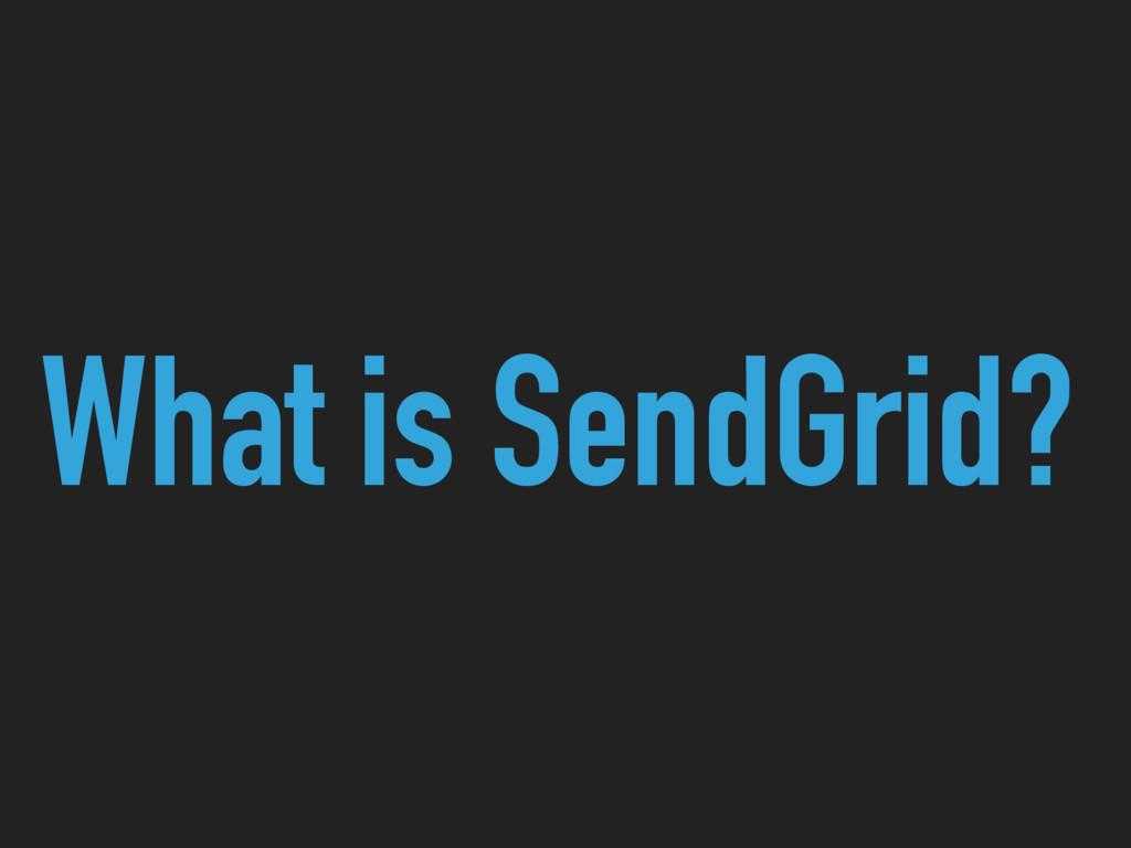 What is SendGrid?