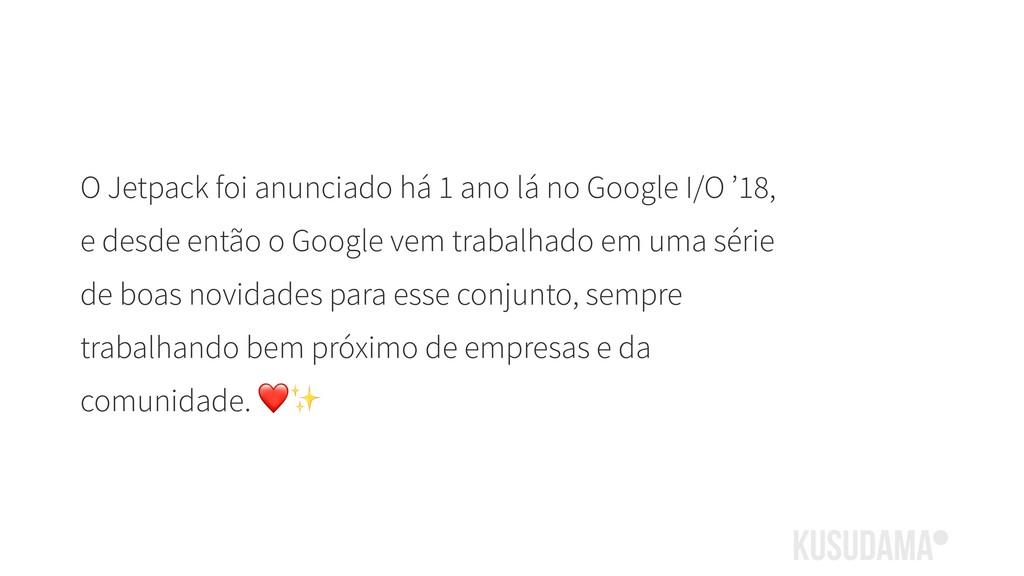 O Jetpack foi anunciado há 1 ano lá no Google I...