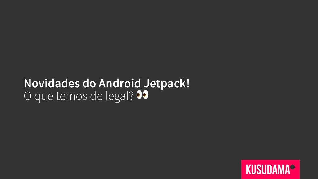 Novidades do Android Jetpack! O que temos de le...