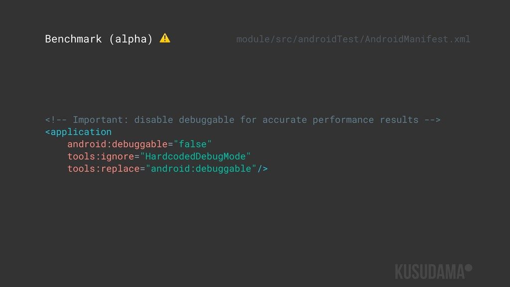 <!-- Important: disable debuggable for accurate...