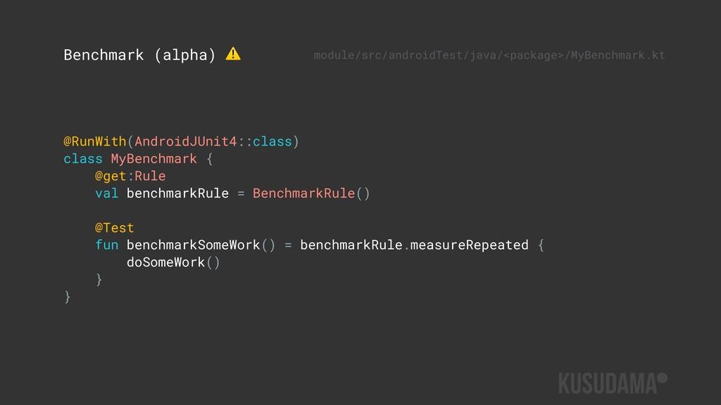 @RunWith(AndroidJUnit4::class) class MyBenchmar...