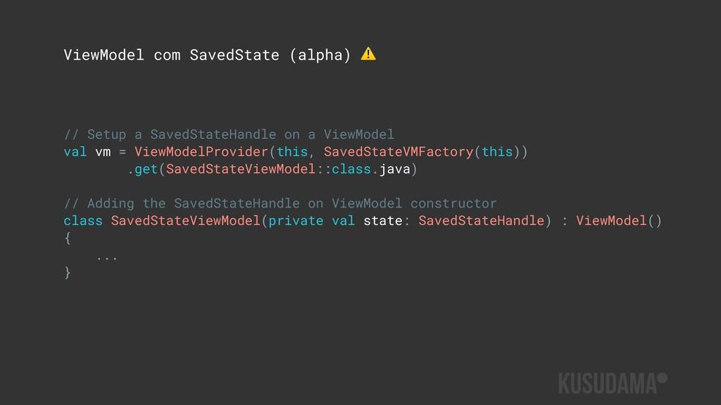 // Setup a SavedStateHandle on a ViewModel val ...