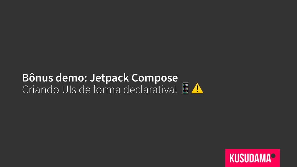 Bônus demo: Jetpack Compose Criando UIs de form...