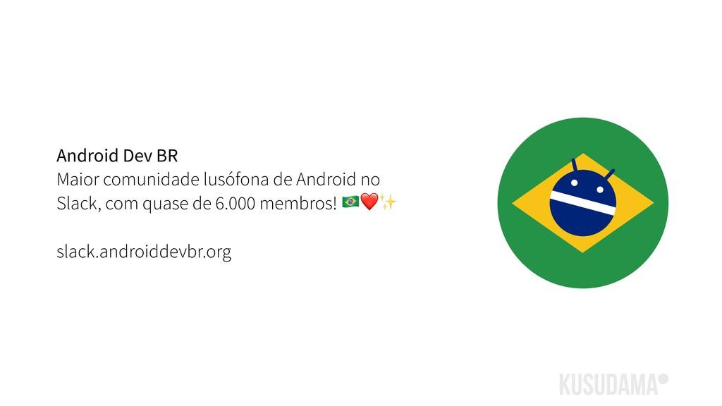 Android Dev BR Maior comunidade lusófona de And...