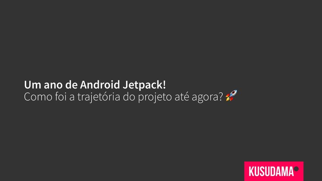 Um ano de Android Jetpack! Como foi a trajetóri...