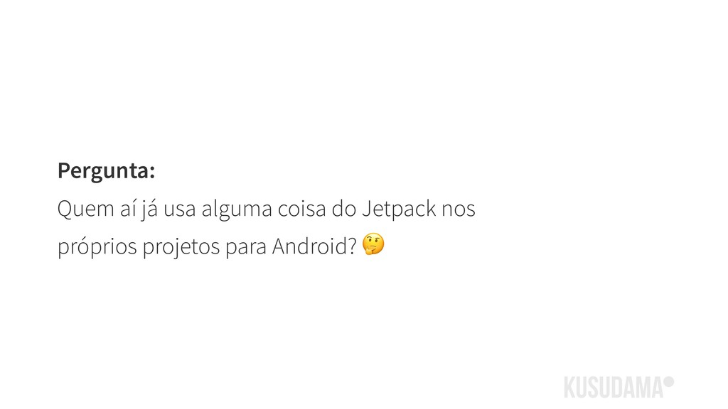 Pergunta: Quem aí já usa alguma coisa do Jetpac...