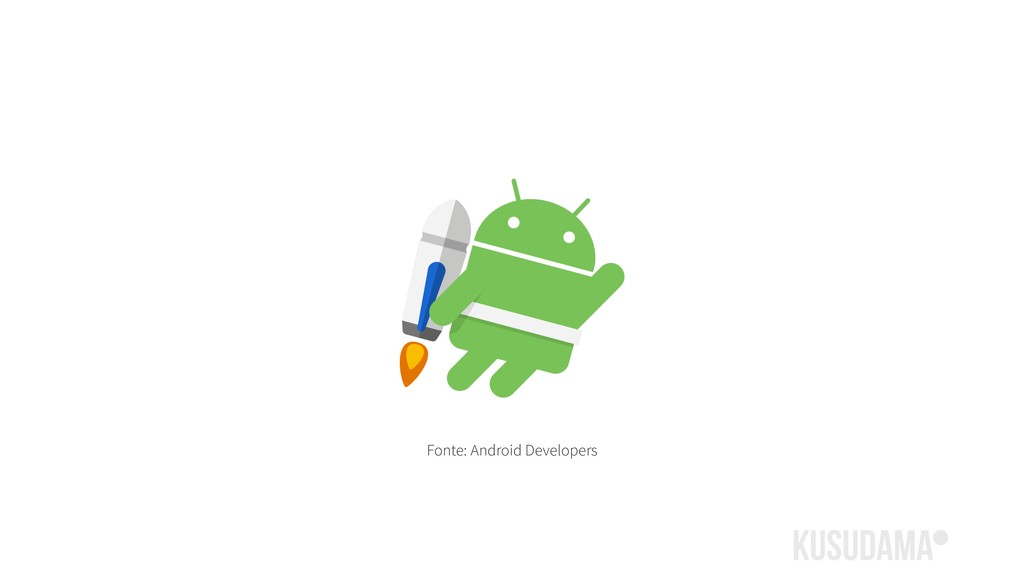 Fonte: Android Developers