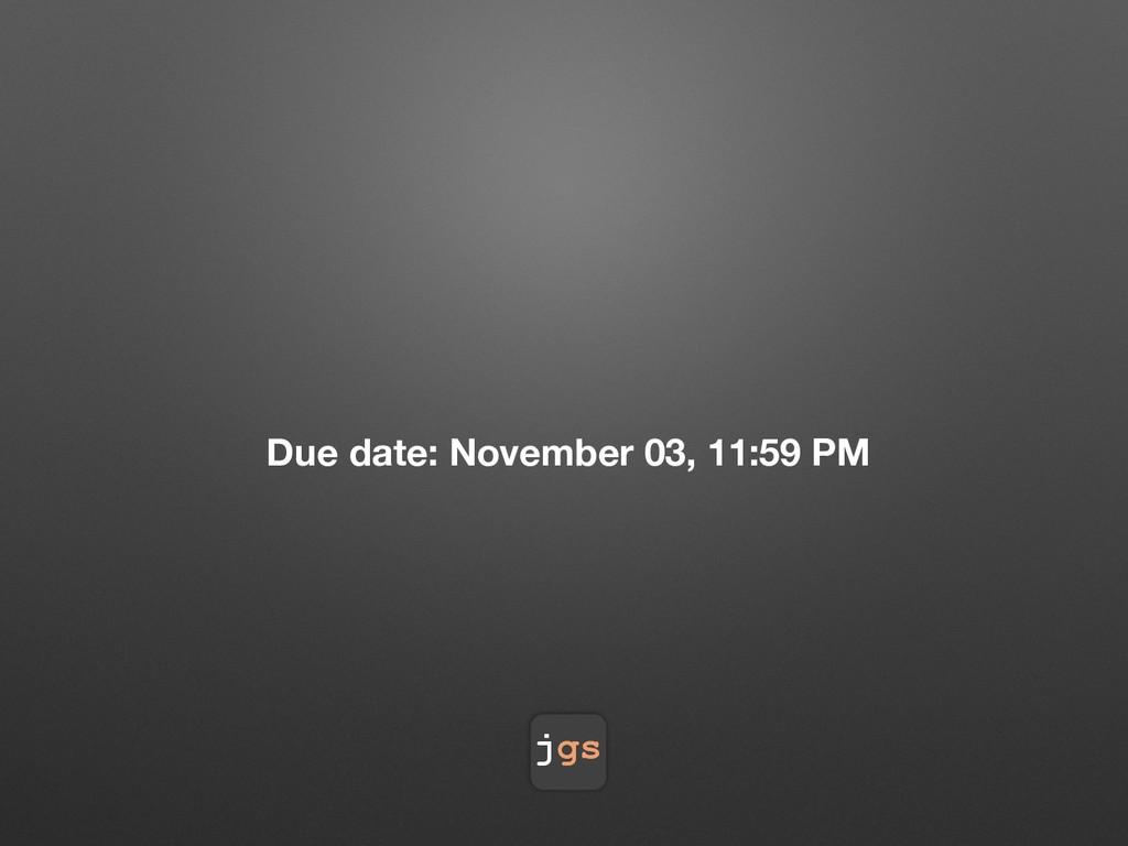 jgs Due date: November 03, 11:59 PM