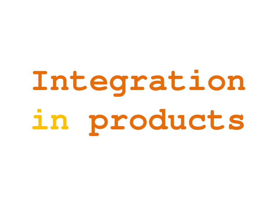 Integration in products