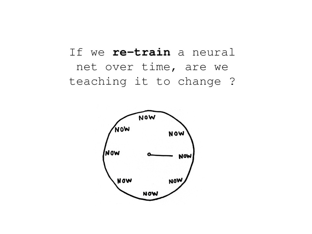 If we re-train a neural net over time, are we t...