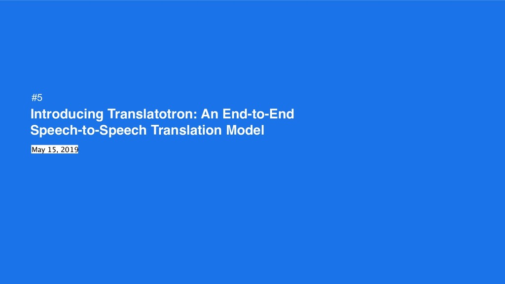 Introducing Translatotron: An End-to-End Speech...
