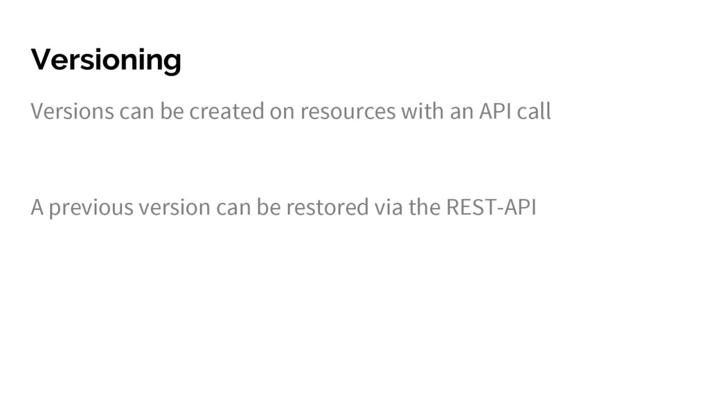Versioning Versions can be created on resources...