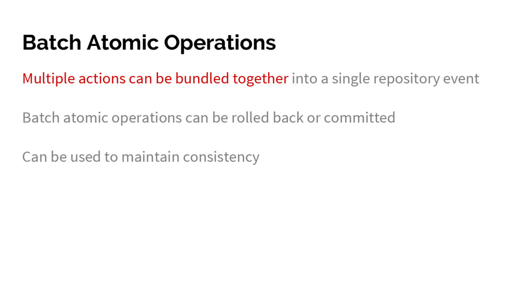 Batch Atomic Operations Multiple actions can be...