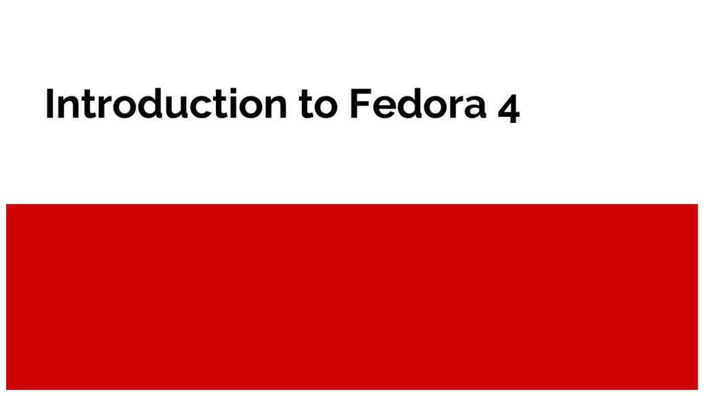 Introduction to Fedora 4