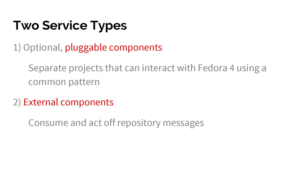 Two Service Types 1) Optional, pluggable compon...