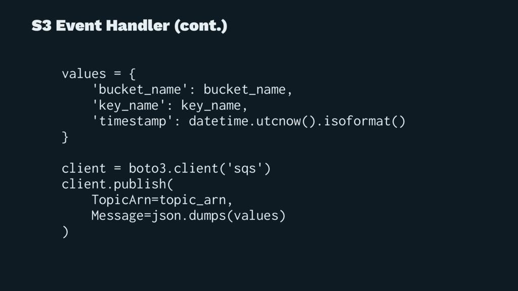 S3 Event Handler (cont.) values = { 'bucket_nam...