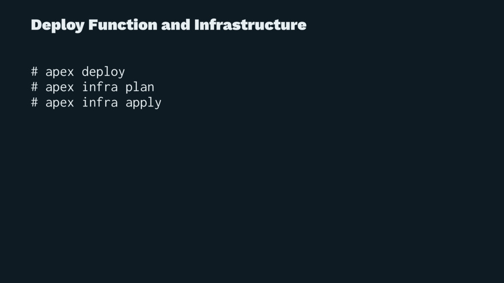 Deploy Function and Infrastructure # apex deplo...
