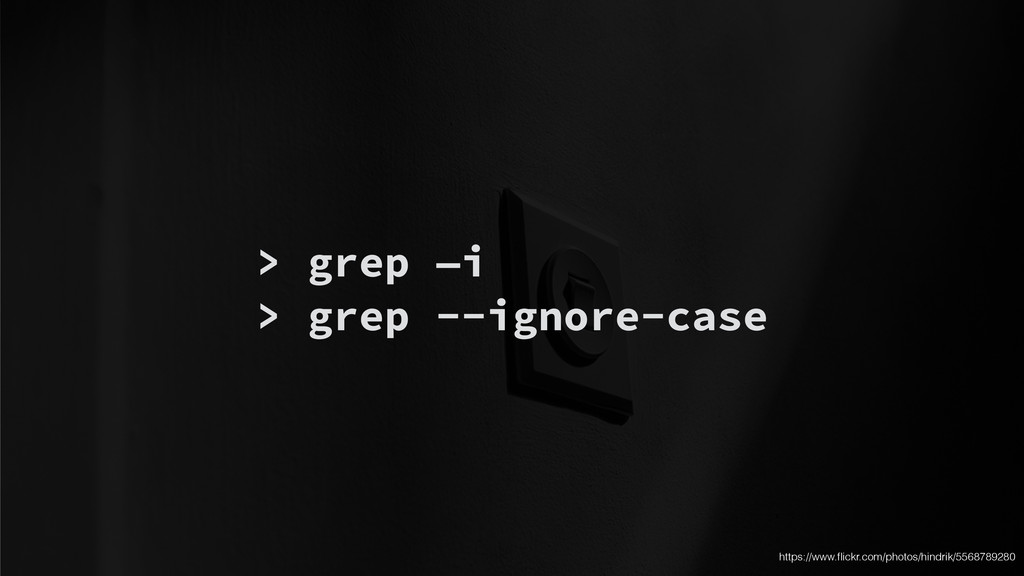 > grep —i > grep --ignore-case https://www.flick...
