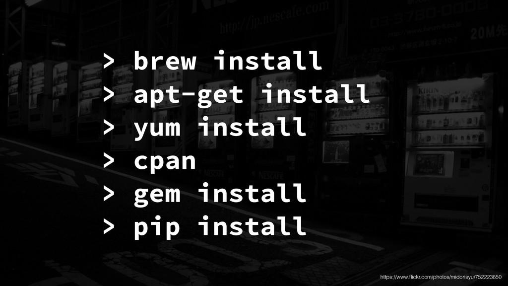 > brew install > apt-get install > yum install ...