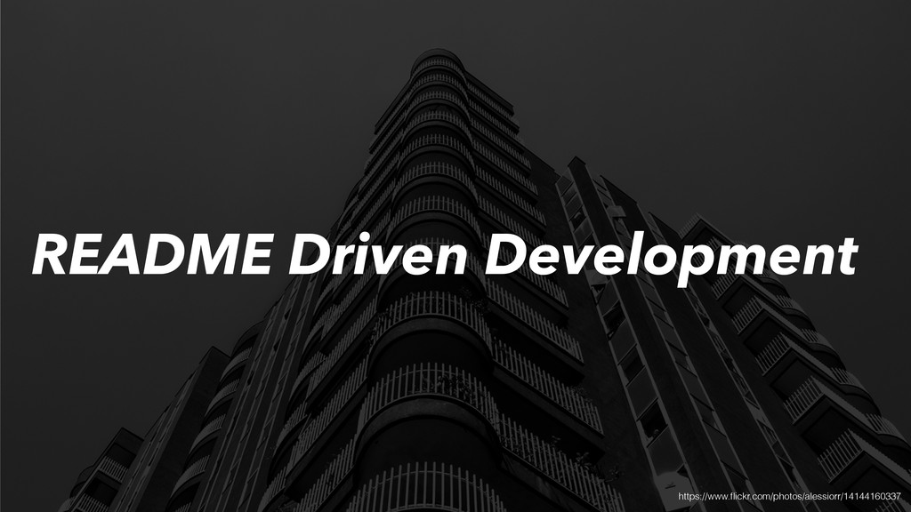 README Driven Development https://www.flickr.com...