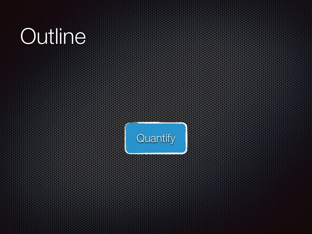 Outline Quantify