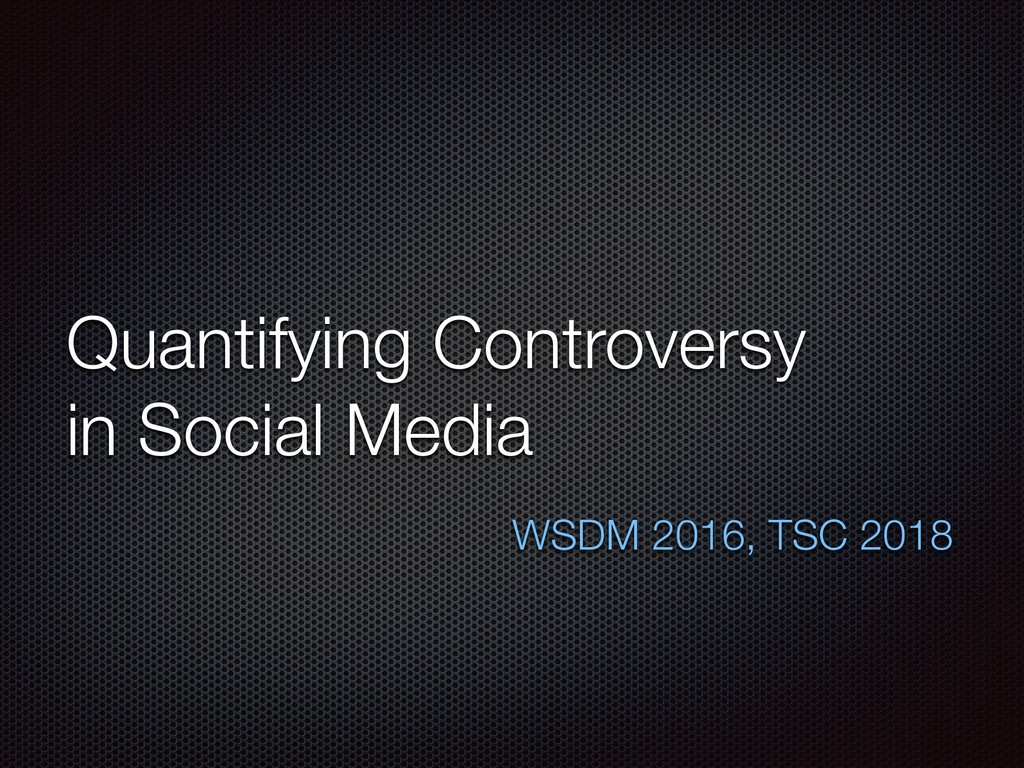 Quantifying Controversy