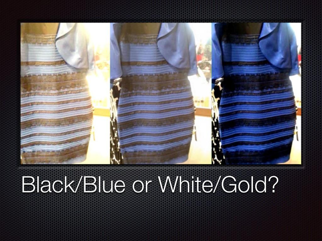 Black/Blue or White/Gold?