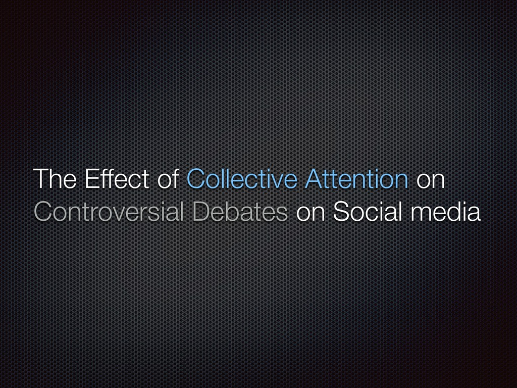 The Effect of Collective Attention on Controver...
