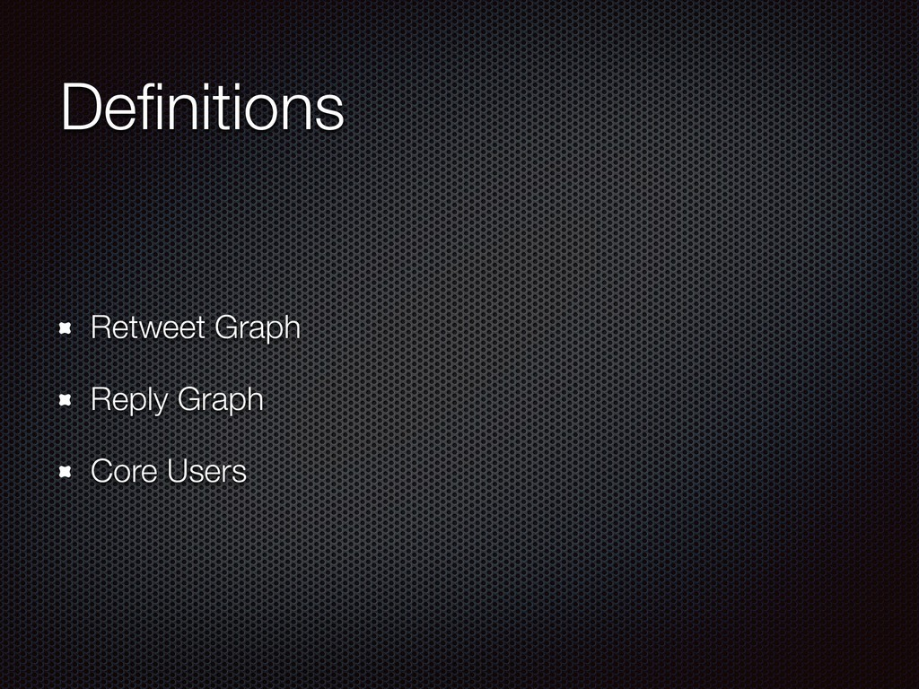Definitions Retweet Graph Reply Graph Core Users