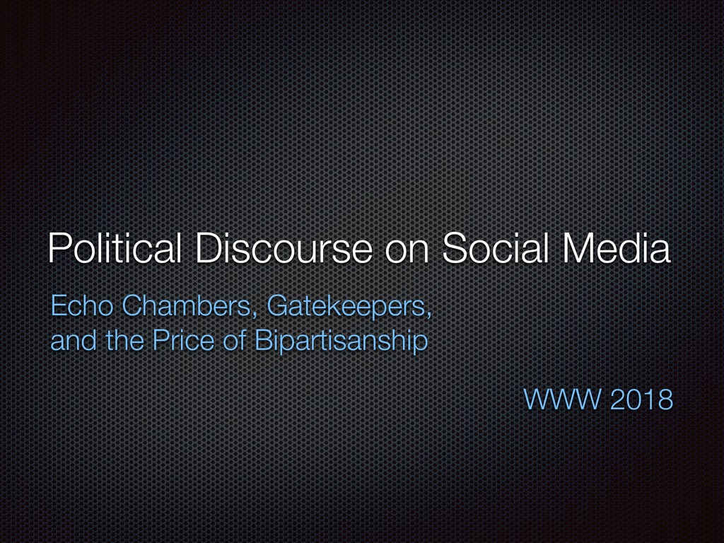 Political Discourse on Social Media Echo Chambe...