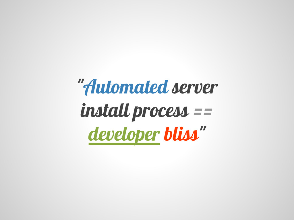 """Automated server install process == developer ..."