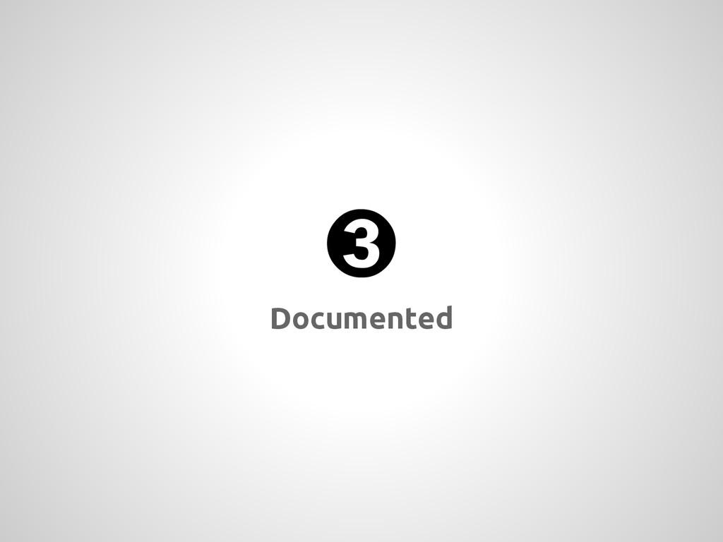 ➌ Documented