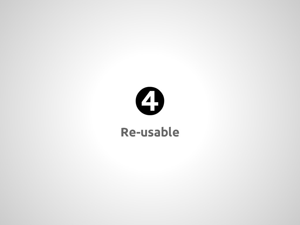 ➍ Re-usable