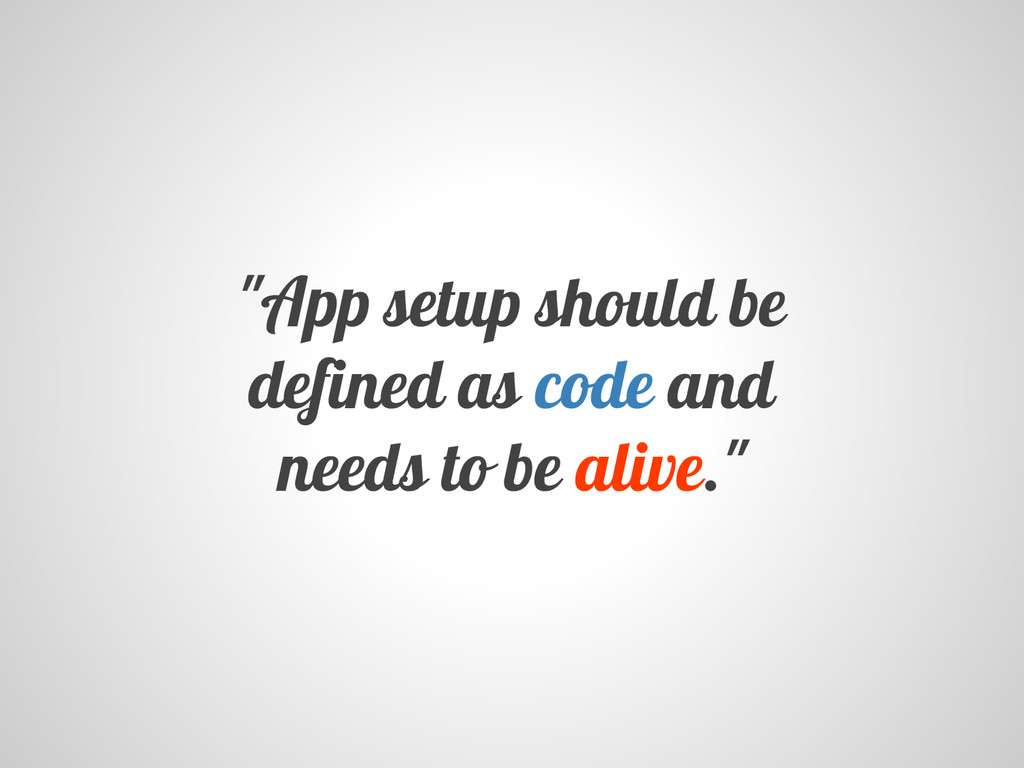 """App setup should be defined as code and needs ..."