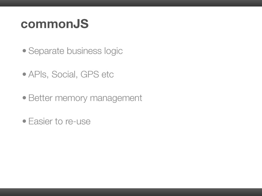 • Separate business logic • APIs, Social, GPS e...