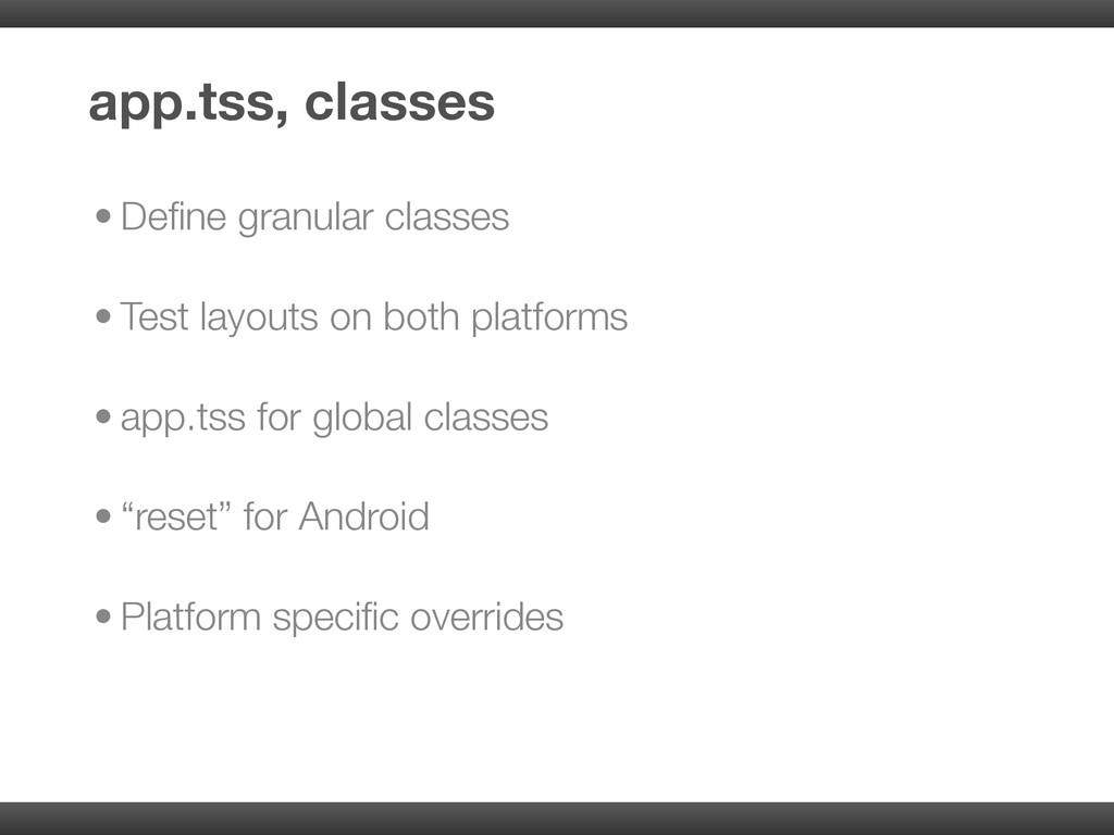 • Define granular classes • Test layouts on both...