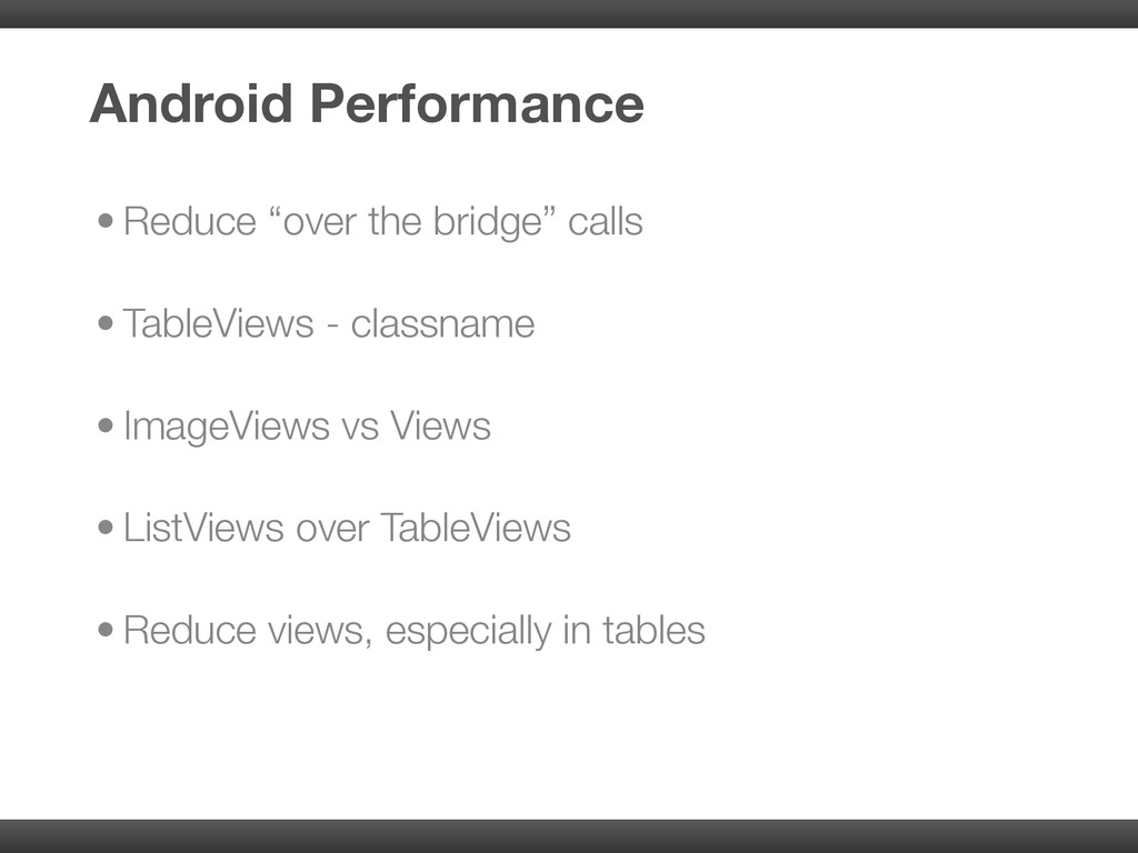 """• Reduce """"over the bridge"""" calls • TableViews -..."""