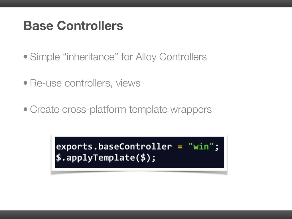 """• Simple """"inheritance"""" for Alloy Controllers • ..."""