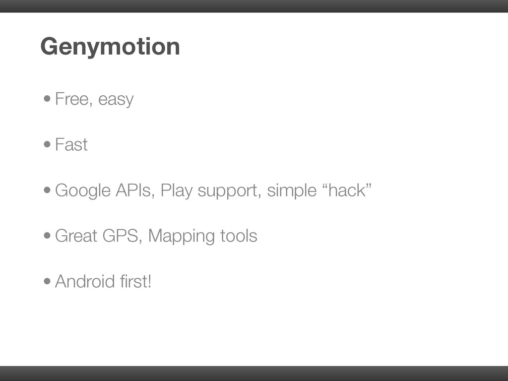 • Free, easy • Fast • Google APIs, Play support...