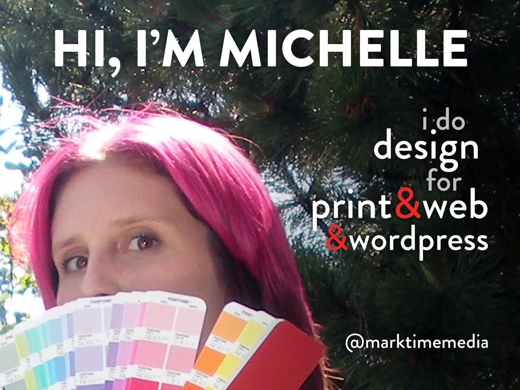 HI, I'M MICHELLE i do design for print&web &wor...