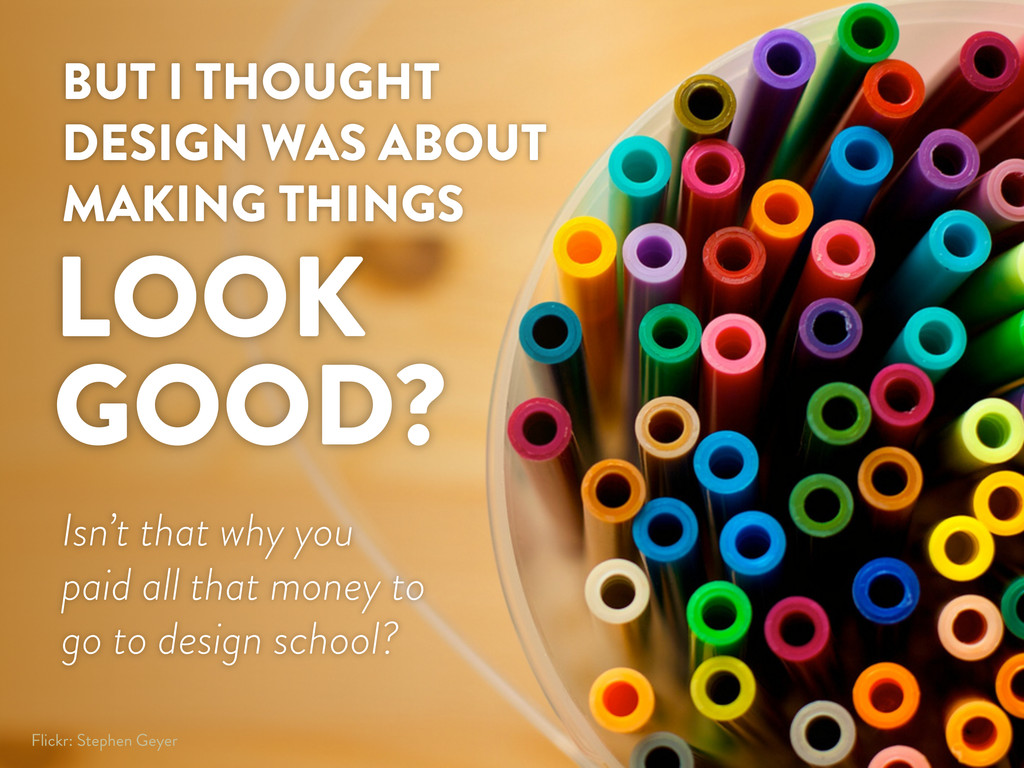 BUT I THOUGHT DESIGN WAS ABOUT MAKING THINGS Fl...