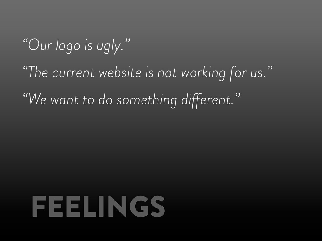 """""""Our logo is ugly."""" """"The current website is not..."""
