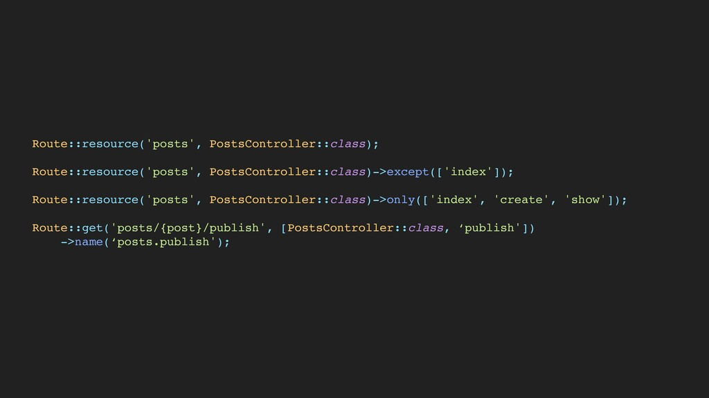 Route::resource('posts', PostsController::class...