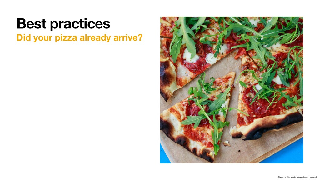 Did your pizza already arrive? Best practices P...