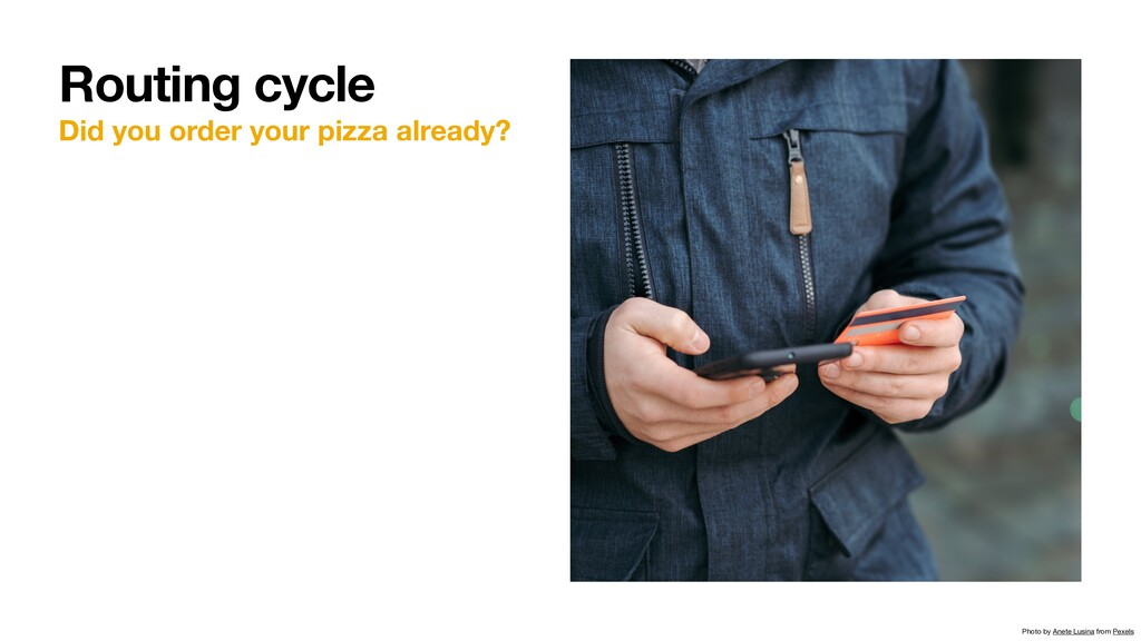 Did you order your pizza already? Routing cycle...