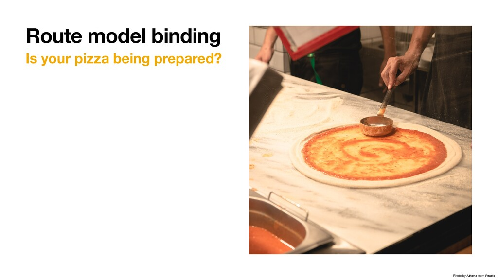 Is your pizza being prepared? Route model bindi...