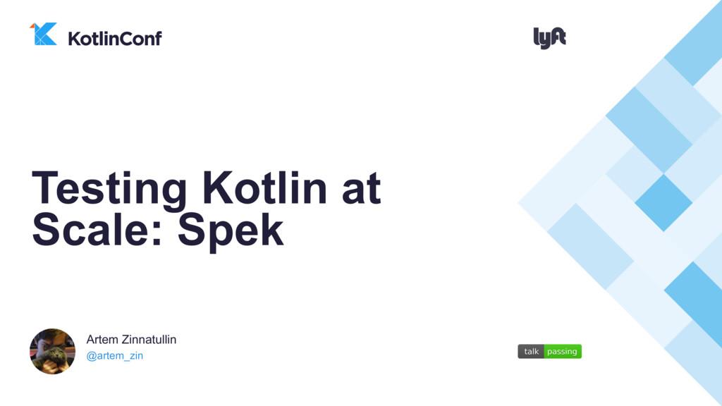@artem_zin Artem Zinnatullin Testing Kotlin at ...