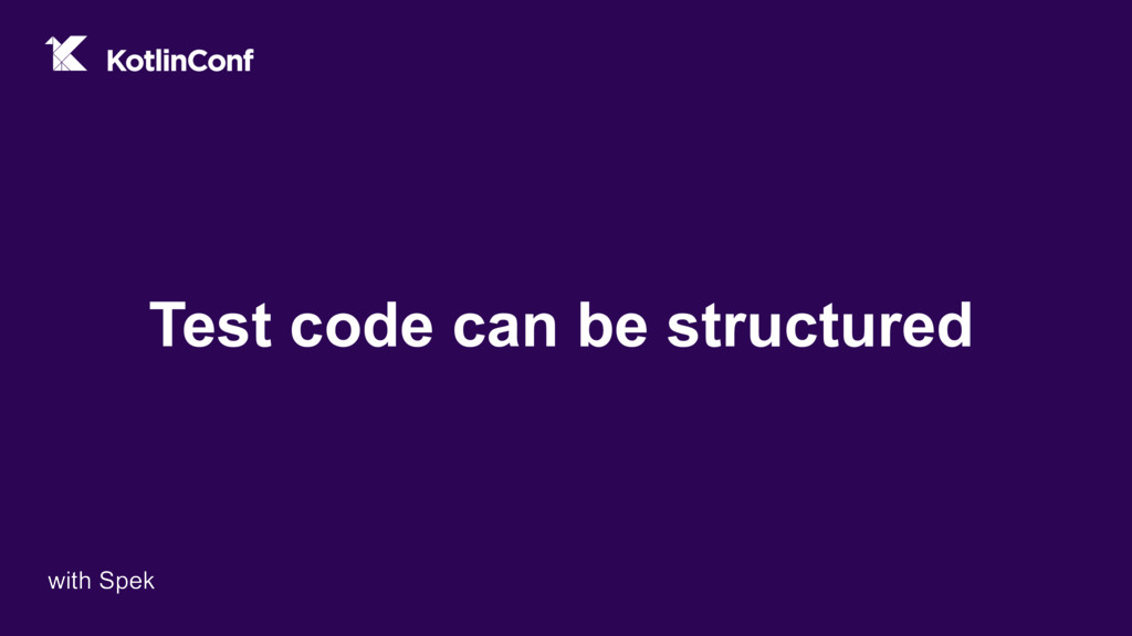 Test code can be structured with Spek