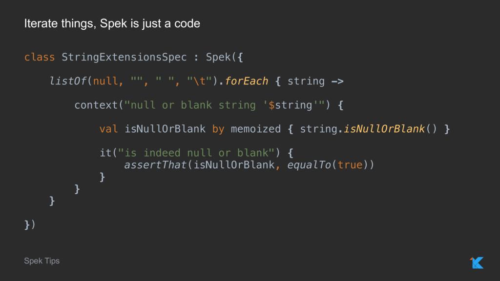 Spek Tips Iterate things, Spek is just a code c...